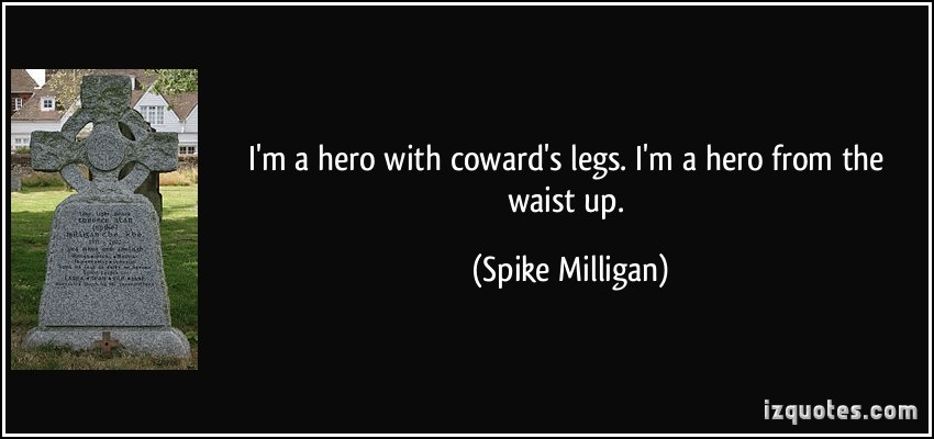 quote-i-m-a-hero-with-coward-s-legs-i-m-a-hero-from-the-waist-up-spike-milligan-331191