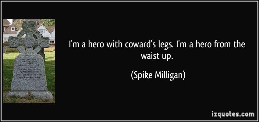 quote-i-m-a-hero-with-coward-s-legs-i-m-a-hero-from-the-waist-up-spike-milligan-331191